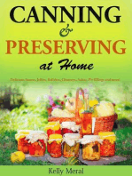 Canning and Preserving at Home Delicious Sauces, Jellies, Relishes, Chutneys, Salsas, Pie fillings and more!