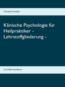Klinische Psychologie für Heilpraktiker - Lehrstoffgliederung -: Lernhilfe-Handbuch