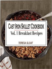 Cast Iron Skillet Cookbook: Vol.1 Breakfast Recipes
