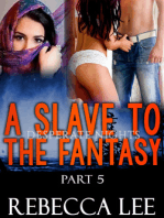 A Slave to the Fantasy, Part 5