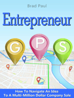 Entrepreneur GPS: How To Navigate An Idea To A Multi-Million Dollar Company Sale.