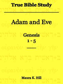 True Bible Study: Adam and Eve Genesis 1-5