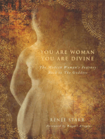 You Are Woman, You Are Divine: The Modern Woman's Journey Back to The Goddess