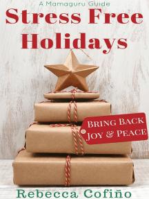 Stress Free Holidays: Bring Back Joy & Peace, A Mamaguru Guide