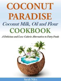 Coconut Paradise Coconut Milk, Oil and Flour Cookbook