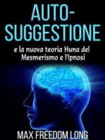 Auto - suggestione e la nuova teoria di Huna sul mesmerismo e dell'ipnosi