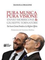 PURA MUSICA PURA VIOSIONE. Ennio Morricone & Giuseppe Tornatore. Da Nuovo Cinema Paradiso a La Migliore Offerta