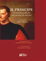 IL PRINCIPE. Il Machiavelli di un secolo di mezzo