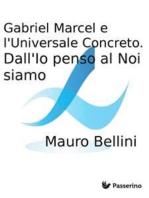 Gabriel Marcel e l'Universale Concreto. Dall'Io penso al Noi siamo