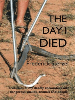 The Day I Died. True Tales of my Deadly Encounters with Dangerous Snakes, Animals and People