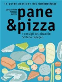 Pane & Pizza - Le guide pratiche del Gambero Rosso: Farine, impasti e lieviti e i preziosi consigli di Stefano Callegari