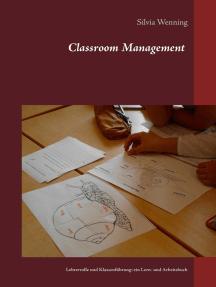 Classroom Management: Lehrerrolle und Klassenführung: ein Lern- und Arbeitsbuch