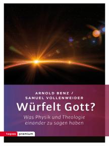 Würfelt Gott?: Was Physik und Theologie einander zu sagen haben