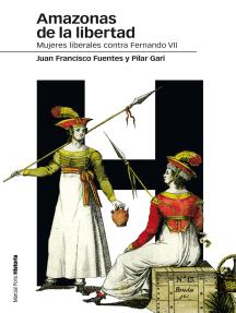 Amazonas de la libertad: Mujeres liberales contra Fernando VII