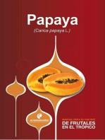 Manual para el cultivo de frutales en el trópico. Papaya