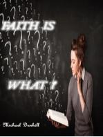 Faith is What?
