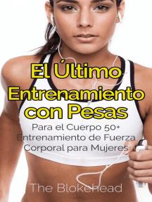 El Último Entrenamiento con Pesas: Para el Cuerpo 50+ Entrenamiento de fuerza corporal para mujeres