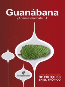 Manual para el cultivo de frutales en el trópico. Guanábana