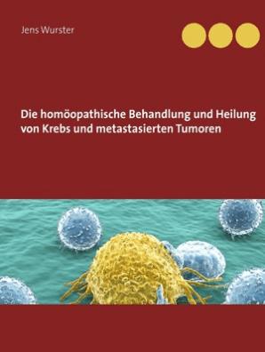 Die Homöopathische Behandlung Und Heilung Von Krebs Und Metastasierten Tumoren By Jens Wurster Book Read Online