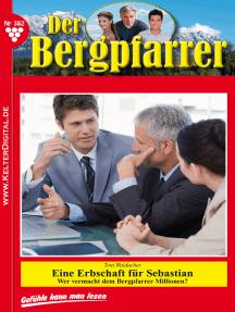 Der Bergpfarrer 382 – Heimatroman: Eine Erbschaft für Sebastian