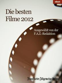 Die besten Filme 2012: Ausgewählt von der F.A.Z.-Redaktion