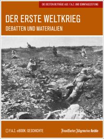 Der Erste Weltkrieg: Debatten und Materialien. Die besten Beiträge aus F.A.Z. und Sonntagszeitung