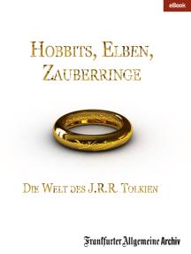 Hobbits, Elben, Zauberringe: Die Welt des J.R.R. Tolkien