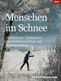 Menschen im Schnee: Die schönsten Wintersport-Geschichten aus F.A.Z. und Sonntagszeitung