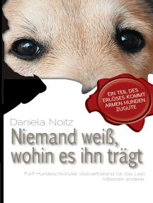 Niemand weiß wohin es ihn trägt: Fünf Hundeschicksale stellvertretend für das Leid Millionen anderer