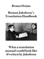 Roman Jakobson's Translation Handbook: What a translation manual would look like if written by Jakobson