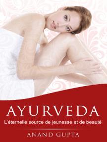 Ayurveda: L'éternelle source de jeunesse et de beauté