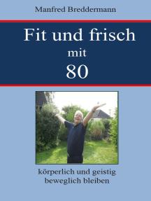Fit und frisch mit 80: körperlich und geistig beweglich bleiben