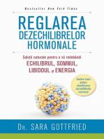 Reglarea dezechilibrelor hormonale. Soluții naturale pentru a vă redobândi echilibrul, somnul, libidoul și energia