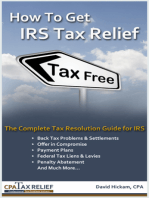 How To Get IRS Tax Relief: The Complete Tax Resolution Guide for IRS: Back Tax Problems & Settlements, Offer in Compromise, Payment Plans, Federal Tax Liens & Levies, Penalty Abatement, and Much More