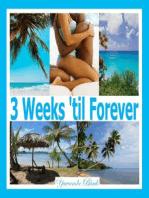 3 Weeks 'til Forever