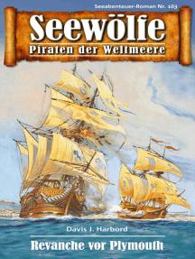 Seewölfe - Piraten der Weltmeere 163: Revanche vor Plymouth
