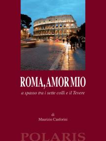 Roma, amor mio: a spasso tra i sette colli e il Tevere