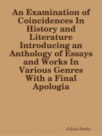 An Examination of Coincidences In History and Literature Introducing an Anthology of Essays and Works In Various Genres With a Final Apologia