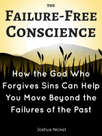 The Failure-Free Conscience – How the God Who Forgives Sins Can Help You Move Beyond the Failures of the Past