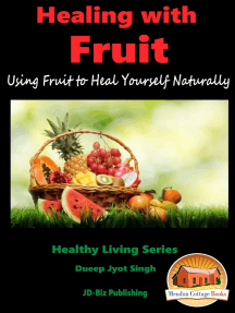Healing With Fruit: Using Fruit to Heal Yourself Naturally