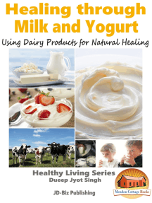 Healing through Milk and Yogurt: Using Dairy Products for Natural Healing