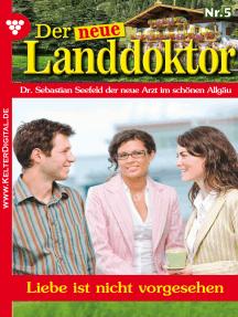 Der neue Landdoktor 5 – Arztroman: Liebe ist nicht vorgesehen