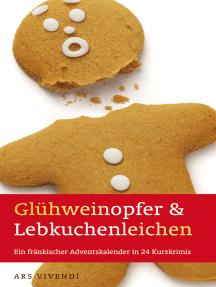 Glühweinopfer & Lebkuchenleichen (eBook): Ein fränkischer Adventskalender in 24 Kurzkrimis