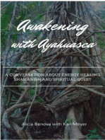 Awakening With Ayahuasca: A Conversation About Energy Healing, Shamanism And A Spiritual Quest