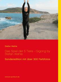 Das Spiel der 5 Tiere - Qigong by Stefan Wahle: Sonderedition mit über 300 Farbfotos