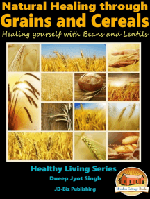 Natural Healing through Grains and Cereals: Healing yourself with Beans and Lentils
