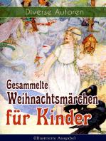 Gesammelte Weihnachtsmärchen für Kinder (Illustrierte Ausgabe)