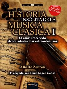 Historia insólita de la música clásica: La asombrosa vida de los artistas más extraordinarios