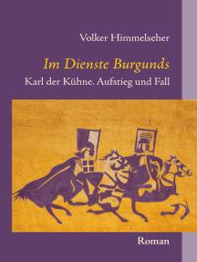 Im Dienste Burgunds: Karl der Kühne. Aufstieg und Fall