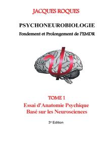 Psychoneurobiologie fondement et prolongement de l'EMDR: Tome 1 Essai d'Anatomie Psychique Basé sur les Neurosciences